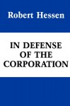 In Defense of the Corporation - Robert Hessen