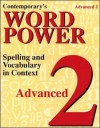 Contemporary's Word Power Advanced 2: Spelling and Vocabulary in Context - Contemporary Books, Inc., Phil LeFaivre, Joan Loncich