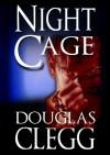 Night Cage - A Dark Thriller of the Criminally Insane, Book #3 (The Criminally Insane Series) - Douglas Clegg