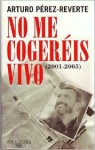 No me cogeréis vivo: - Arturo Pérez-Reverte