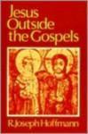 Jesus Outside the Gospels - R. Joseph Hoffmann