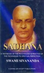 Sadhana: A Textbook Of The Psychology & Practice Of The Techniques To Spiritual Perfection - Sivananda Saraswati