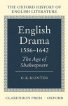 English Drama 1586-1642: The Age of Shakespeare (Oxford History of English Literature (New Version)) - G.K. Hunter