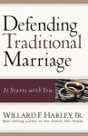 Defending Traditional Marriage: It Starts with You - Willard F. Harley Jr.