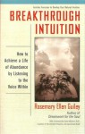 Breakthrough Intuition: How to Achieve a Life of Abundance by Listening to the Voice Within - Rosemary Ellen Guiley