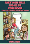 Take Your Pills and Go to Your Room: A Mom's True Story about Life, Children and ADHD - Janice Jones