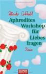 Aphrodites Workshop für Liebesfragen - Marika Cobbold, Regina Rawlinson