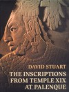 The Inscriptions from Temple XIX at Palenque - David Stuart