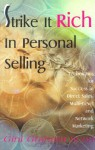 Strike It Rich in Personal Selling: Techniques for Success in Direct Sales, Multi-Level and Network Marketing - Gini Graham Scott