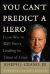 You Can't Predict a Hero: From War to Wall Street, Leading in Times of Crisis - Joseph J. Grano, Mark Levine, Lee Iacocca