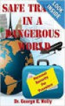 Safe Travel in a Dangerous World: Personal Security for Travelers - G.E. Nolly