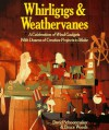 Whirligigs & Weathervanes: A Celebration of Wind Gadgets with Dozens of Creative Projects to Make - David Schoonmaker, Bruce Woods