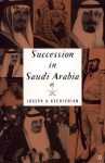 Succession In Saudi Arabia - Joseph A. Kechichian