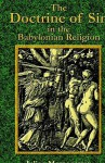 The Doctrine of Sin in the Babylonian Religion - Julian Morgenstern, Paul Tice
