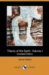 Theory of the Earth, Volume I (Illustrated Edition) (Dodo Press) - James Hutton