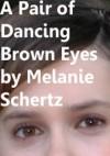 A Pair of Dancing Brown Eyes - Melanie Schertz