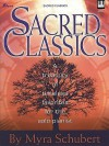 Sacred Classics: A Treasury of Timeless Favorites for the Solo Pianist - Myra Schubert