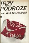 Trzy Podróże - Jan Józef Szczepański