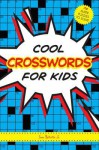 Cool Crosswords for Kids: 73 Super Puzzles to Solve - Sam Bellotto Jr.