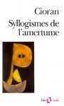 Syllogismes de l'amertume - Emil Cioran