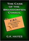 The Case of the Brandorfien Consul (EBE-FBI Files #1) - G.K. Hayes