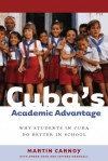 Cuba�s Academic Advantage: Why Students in Cuba Do Better in School - Martin Carnoy