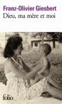 Dieu, ma mère et moi - Franz-Olivier Giesbert