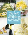 The Knot Ultimate Wedding Lookbook: More Than 1,000 Cakes, Centerpieces, Bouquets, Dresses, Decorations, and Ideas for the Perfect Day - Carley Roney, Editors Of The Knot