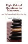 Eight Critical Questions for Mourners: And the Answers That Will Help You Heal - Alan D. Wolfelt