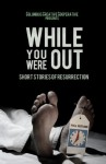 While You Were Out: Short Stories of Resurrection - Brenda Layman, Birney Reed, Ben Orlando, Cynthia Rosi, Catherine Maynard, Wayne Rapp, Deborah Cottle, Doug Devor, Brad Pauquette, Amy S. Dalrymple