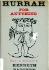 Hurrah For Anything: Poems & Drawings - Kenneth Patchen