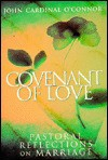 Covenant of Love: Pastoral Reflections on Marriage - John Cardinal O'Connor