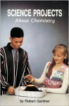 Science Projects About Chemistry - Robert Gardner