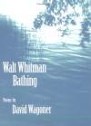 Walt Whitman Bathing: POEMS - David Wagoner