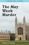 The May Week Murders - Douglas G. Browne