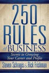 250 Rules of Business: Secrets to Growing Your Career and Profits - Steve Schragis, Rick Frishman