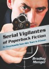 Serial Vigilantes of Paperback Fiction: An Encyclopedia from Able Team to Z-Comm - Brad Mengel