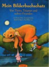 Mein Bilderbuchschatz: Von Tieren, Träumen und wahren Freunden - Cornelia Funke, Isabel Abedi, Paul Maar, Kirsten Boie, Sarah Haag, Astrid Lindgren