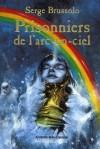 Prisonniers de l'arc-en-ciel - Serge Brussolo