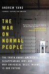 The War on Normal People: The Truth About America's Disappearing Jobs and Why Universal Basic Income Is Our Future - Andrew Yang