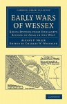 Early Wars of Wessex: Being Studies from England's School of Arms in the West - Albany F. Major, Charles W. Whistler