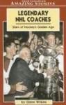 Legendary NHL Coaches: Stars of Hockey's Golden Age - Glenn Wilkins, Glenn Wilkins, Wilkins