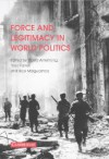 Force and Legitimacy in World Politics - David G. Armstrong, Theo Farrell