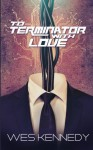 To Terminator, With Love - Wes Kennedy