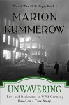 Unwavering: Love and Resistance in WW2 Germany (World War 2 Trilogy) (Volume 3) - Marion Kummerow