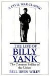 Life of Billy Yank: The Common Soldier of the Union - Bell Irvin Wiley