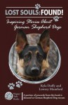 Lost Souls: Found! Inspiring Stories About German Shepherd Dogs - Kyla Duffy, Lowrey Mumford