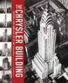 The Chrysler Building: Creating a New York Icon Day by Day - David Stravitz, Christopher Gray