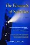 The Elements of Subtitles, Third Edition: A Practical Guide to the Art of Dialogue, Character, Context, Tone and Style in Film and Television Subtitling - D. Bannon