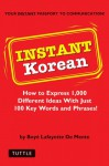 Instant Korean: How to Express 1,000 Different Ideas with Just 100 Key Words and Phrases! (Korean Phrasebook) - Boyé Lafayette de Mente